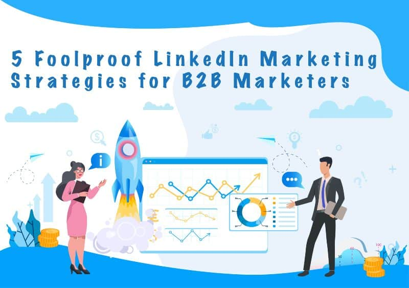 5 Foolproof LinkedIn Marketing Strategies for B2B Marketers