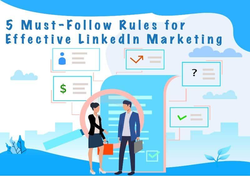 5 Must-Follow Tips for Effective LinkedIn Marketing