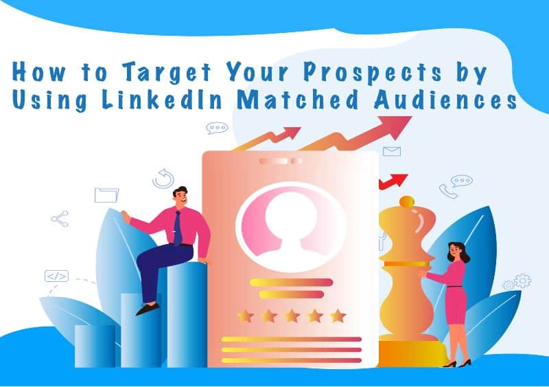 How to Target Prospects with LinkedIn Matched Audiences